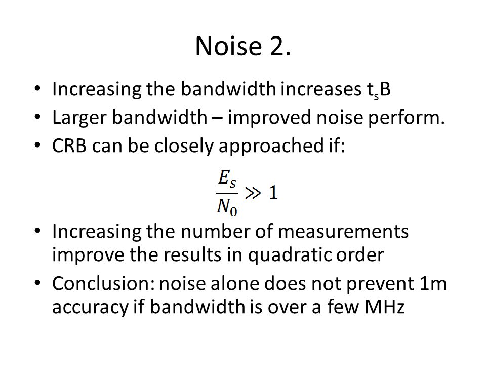Noise 2. Increasing the bandwidth increases tsB