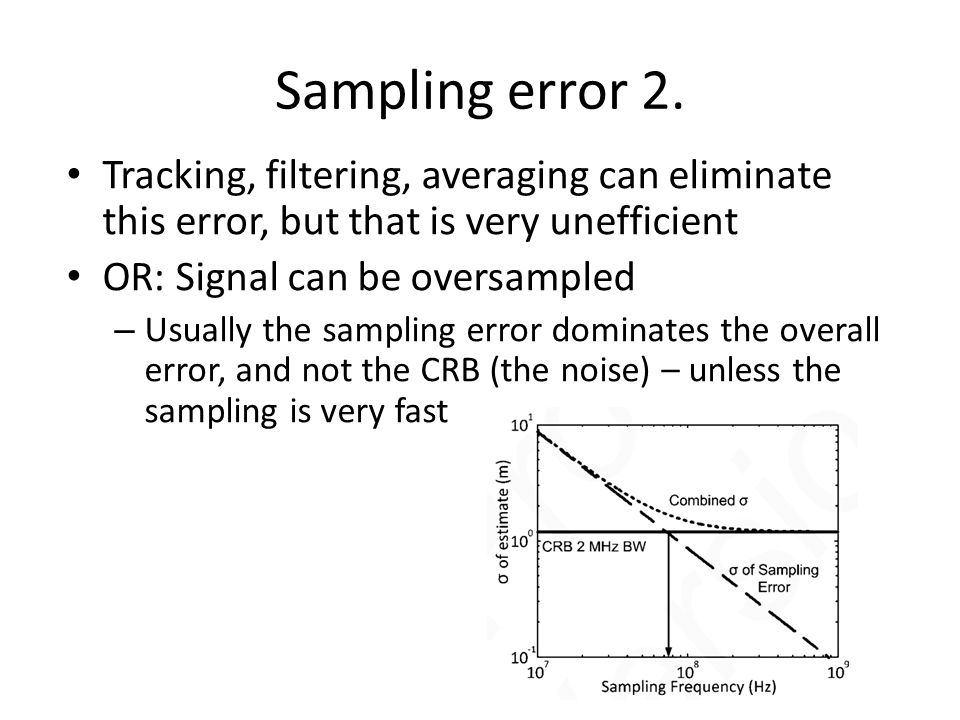 Sampling error 2. Tracking, filtering, averaging can eliminate this error, but that is very unefficient.