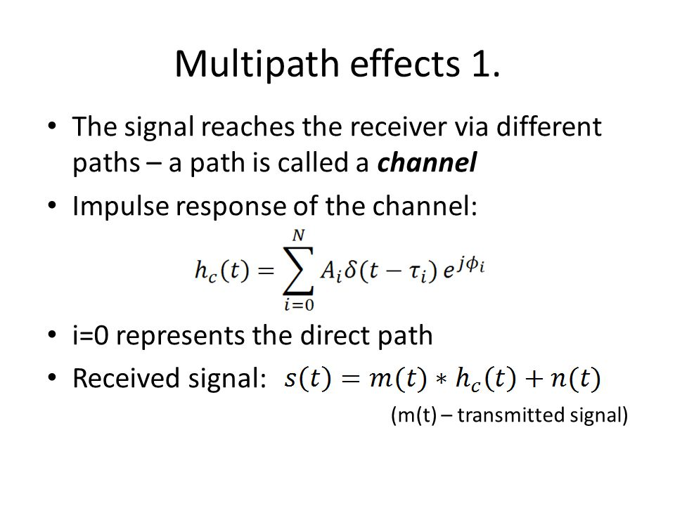 Multipath effects 1. The signal reaches the receiver via different paths – a path is called a channel.