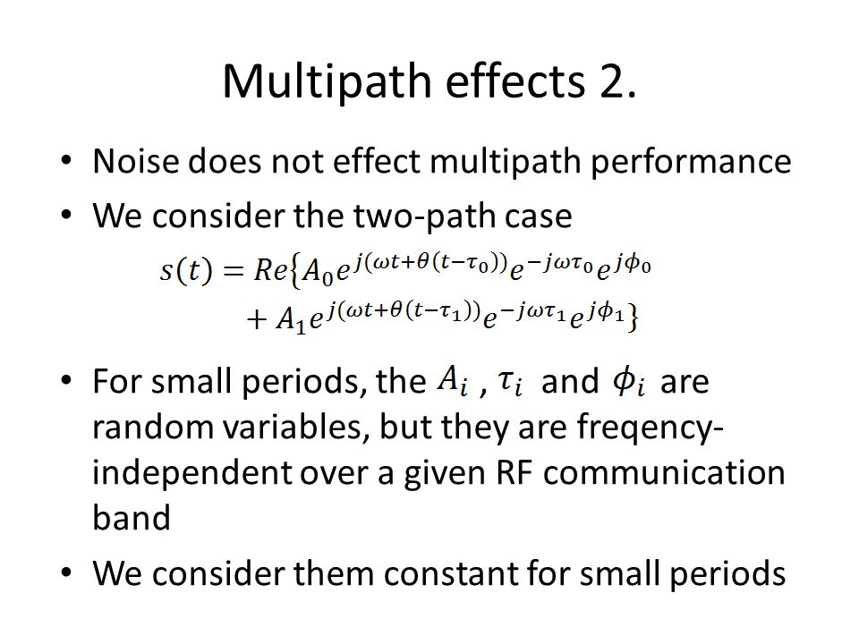 Multipath effects 2. Noise does not effect multipath performance