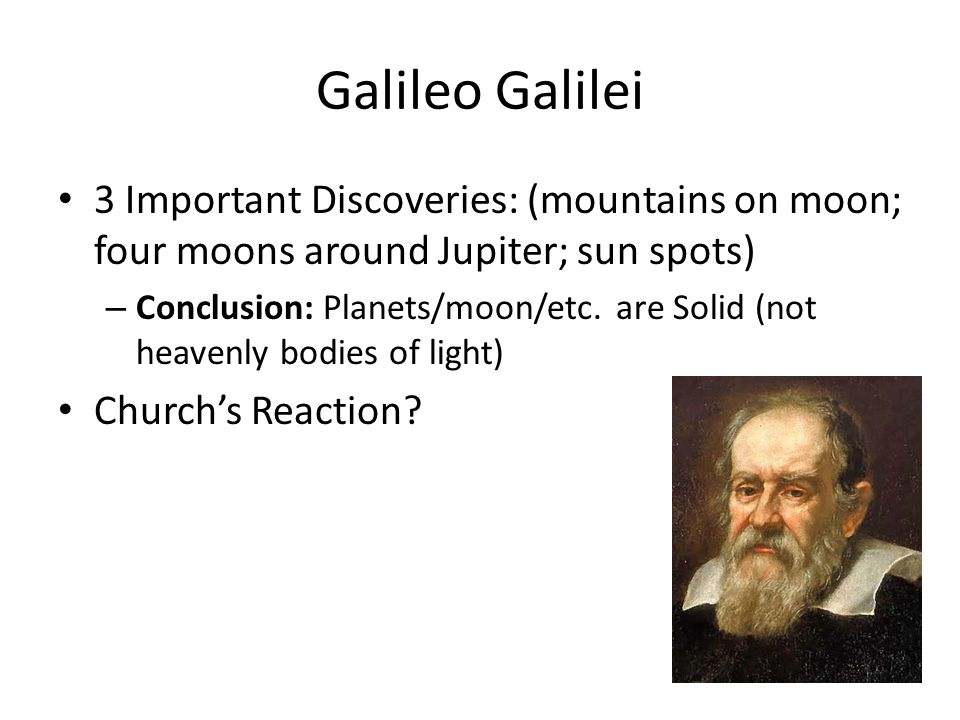 Galileo Galilei 3 Important Discoveries: (mountains on moon; four moons around Jupiter; sun spots)