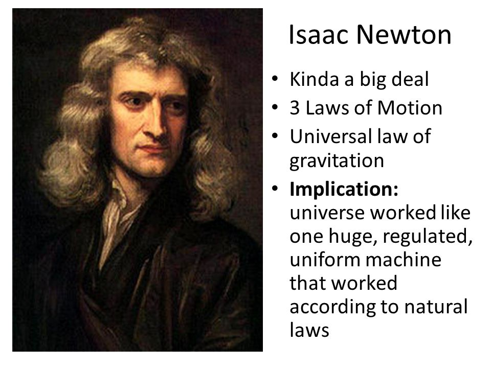 Isaac Newton Kinda a big deal 3 Laws of Motion