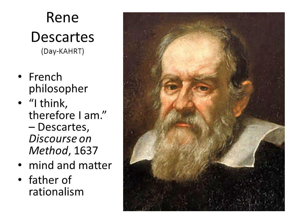 Rene Descartes (Day-KAHRT)