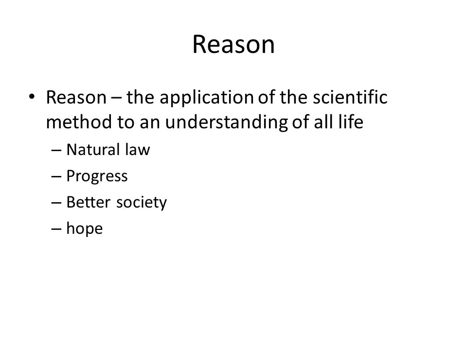 Reason Reason – the application of the scientific method to an understanding of all life. Natural law.
