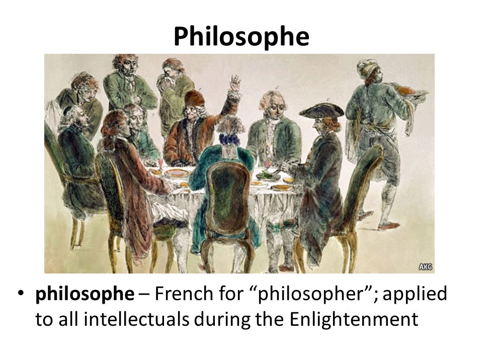 Philosophe philosophe – French for philosopher ; applied to all intellectuals during the Enlightenment.