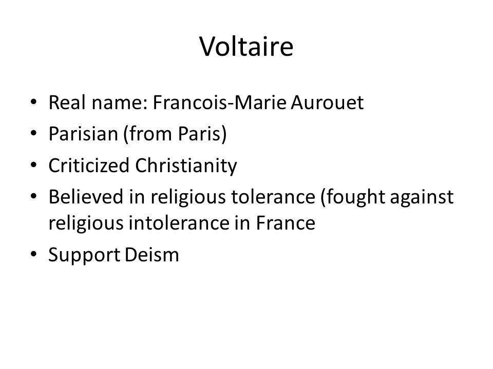 Voltaire Real name: Francois-Marie Aurouet Parisian (from Paris)