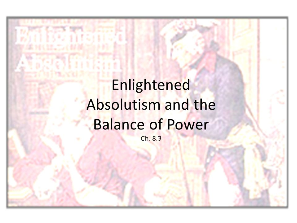 Enlightened Absolutism and the Balance of Power Ch. 8.3