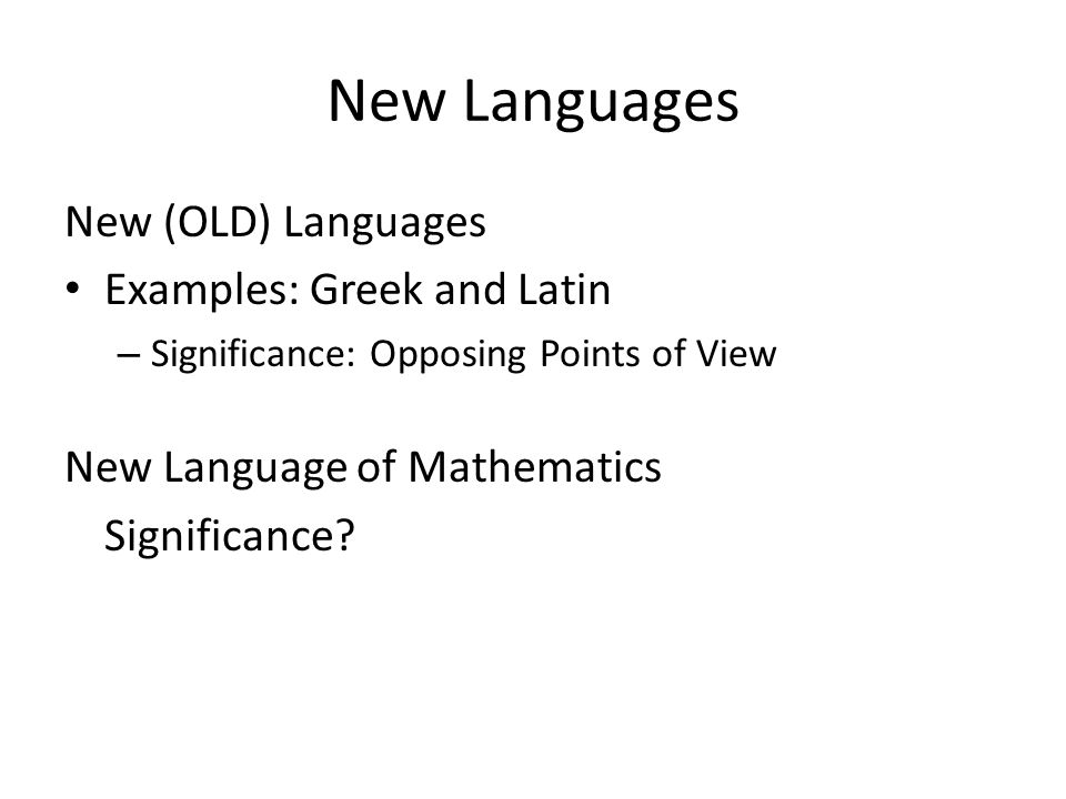 New Languages New (OLD) Languages Examples: Greek and Latin