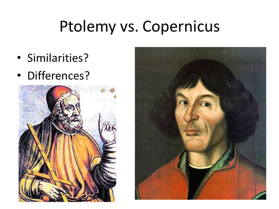 Ptolemy vs. Copernicus Similarities Differences