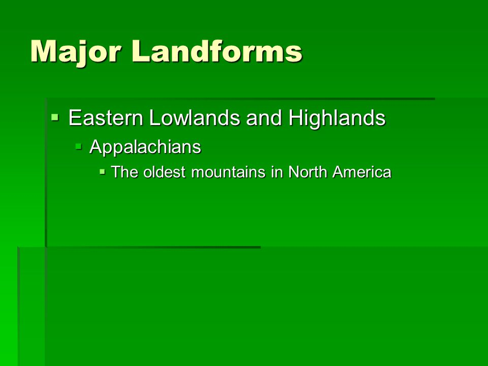 Major Landforms Eastern Lowlands and Highlands Appalachians