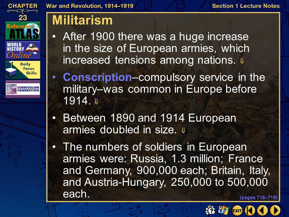 Militarism After 1900 there was a huge increase in the size of European armies, which increased tensions among nations. 