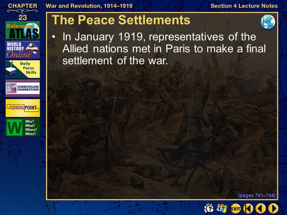 The Peace Settlements In January 1919, representatives of the Allied nations met in Paris to make a final settlement of the war.