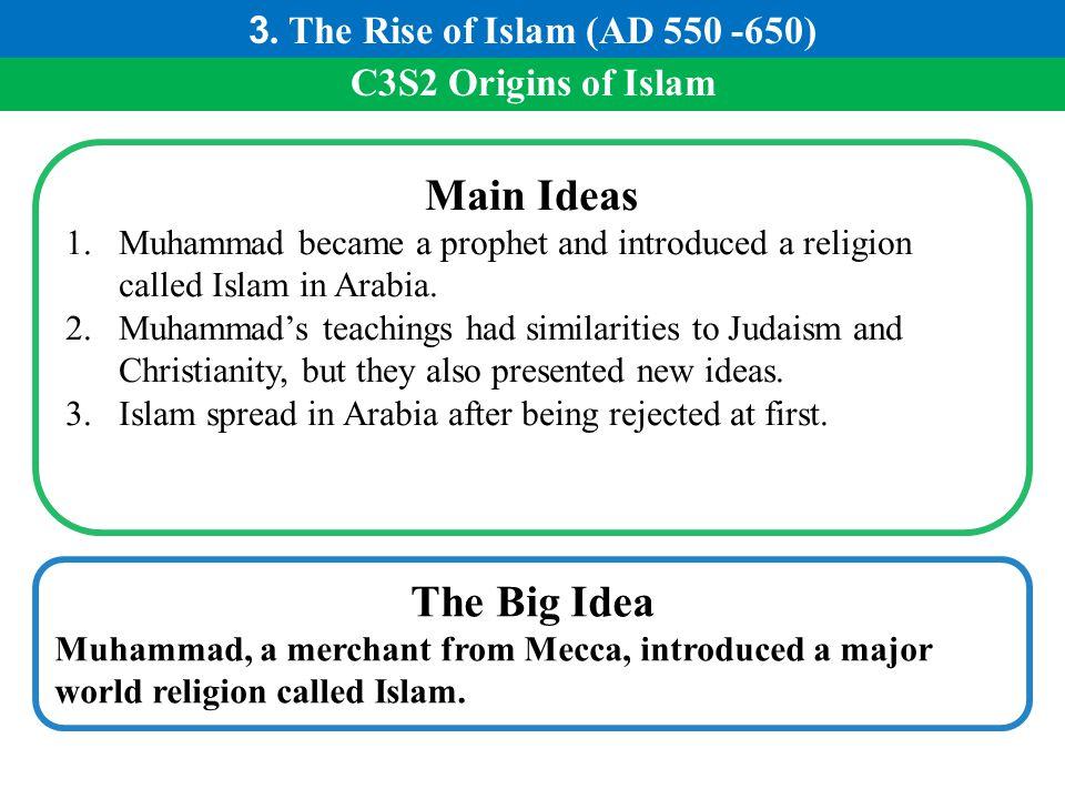 Main Ideas The Big Idea 3. The Rise of Islam (AD 550 -650)