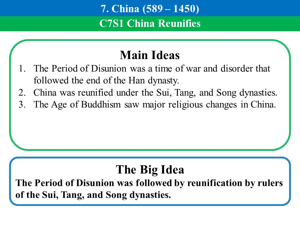 Main Ideas The Big Idea 7. China (589 – 1450) C7S1 China Reunifies