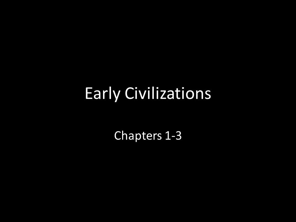 Early Civilizations Chapters 1-3