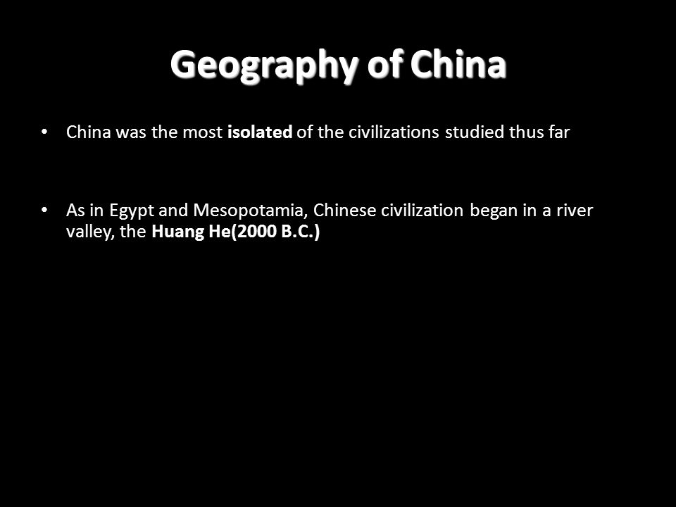 Geography of China China was the most isolated of the civilizations studied thus far.