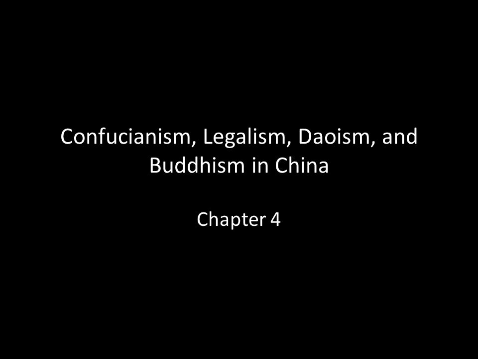 Confucianism, Legalism, Daoism, and Buddhism in China