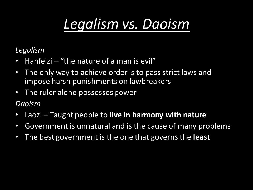 Legalism vs. Daoism Legalism Hanfeizi – the nature of a man is evil