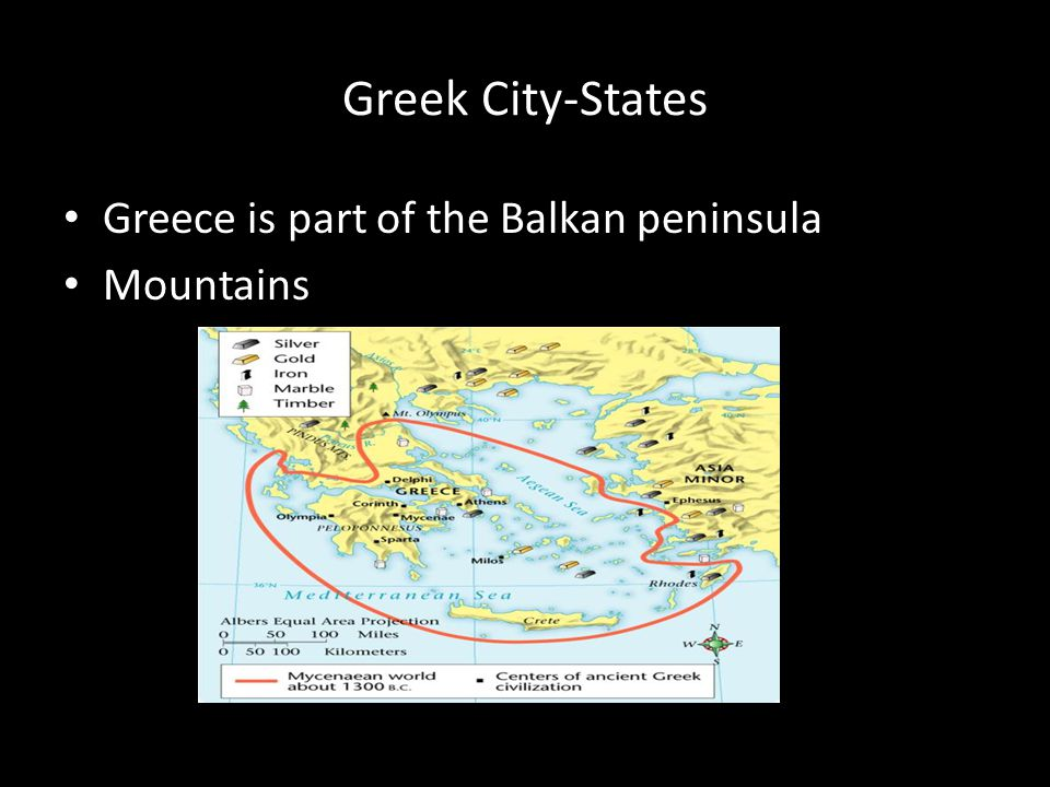 Greek City-States Greece is part of the Balkan peninsula Mountains