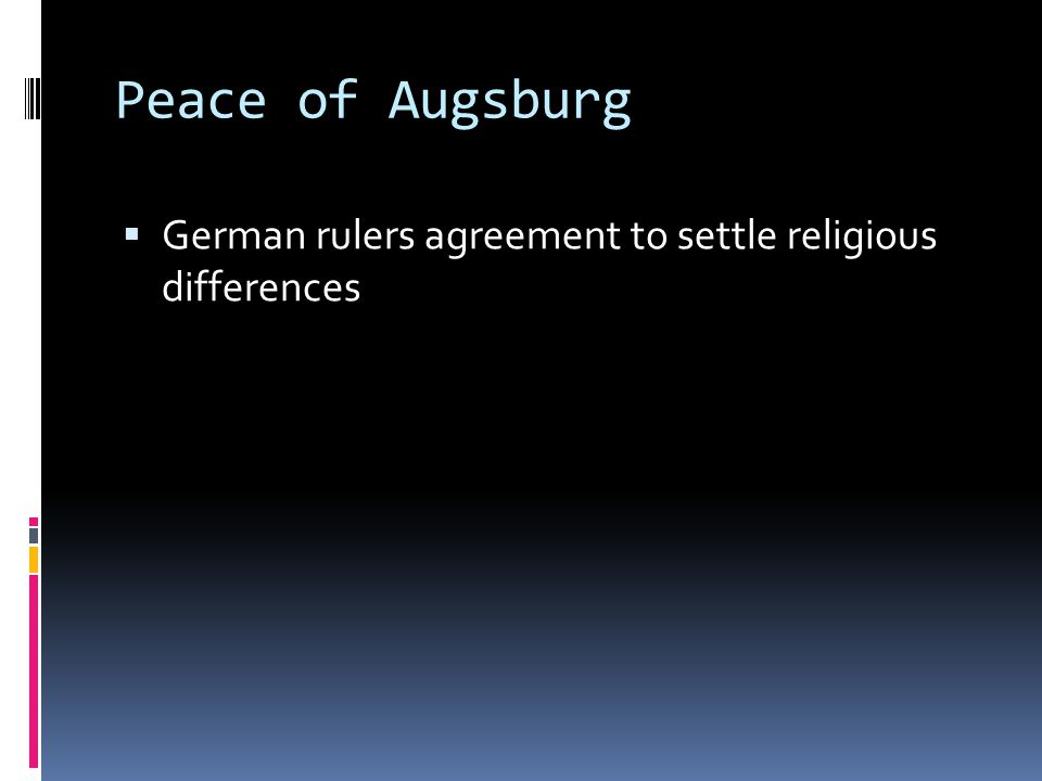 Peace of Augsburg German rulers agreement to settle religious differences.