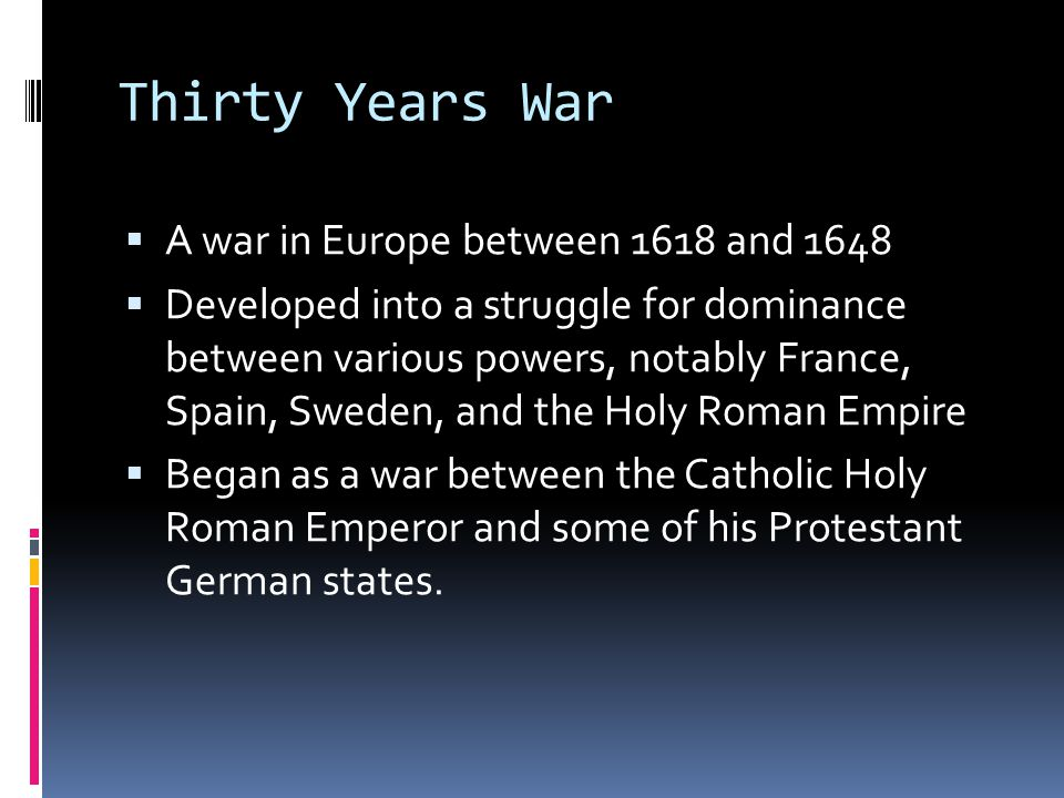 Thirty Years War A war in Europe between 1618 and 1648