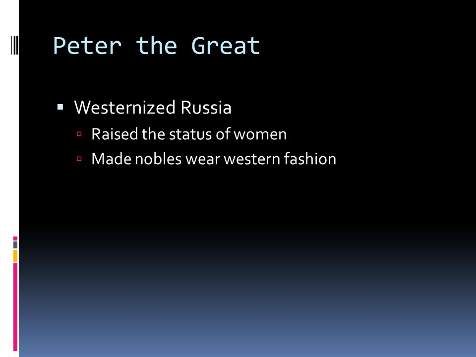 Peter the Great Westernized Russia Raised the status of women