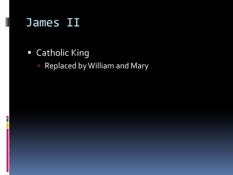 James II Catholic King Replaced by William and Mary