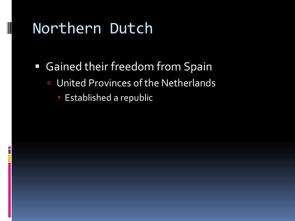 Northern Dutch Gained their freedom from Spain