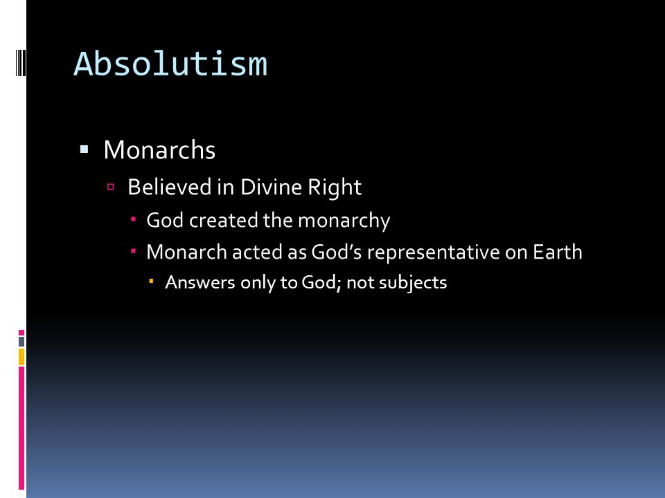 Absolutism Monarchs Believed in Divine Right God created the monarchy