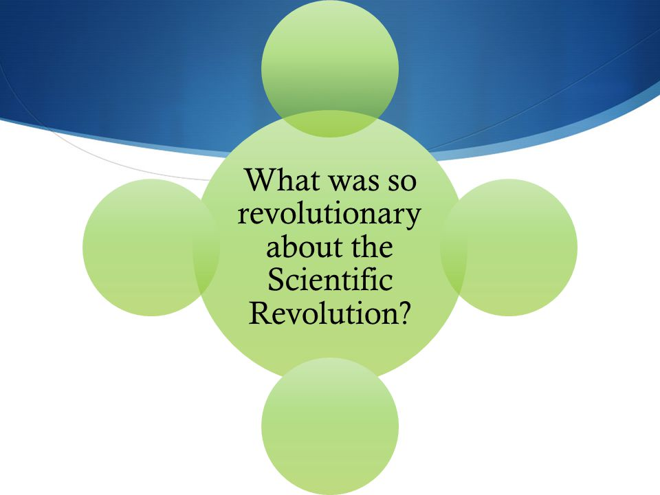 What was so revolutionary about the Scientific Revolution