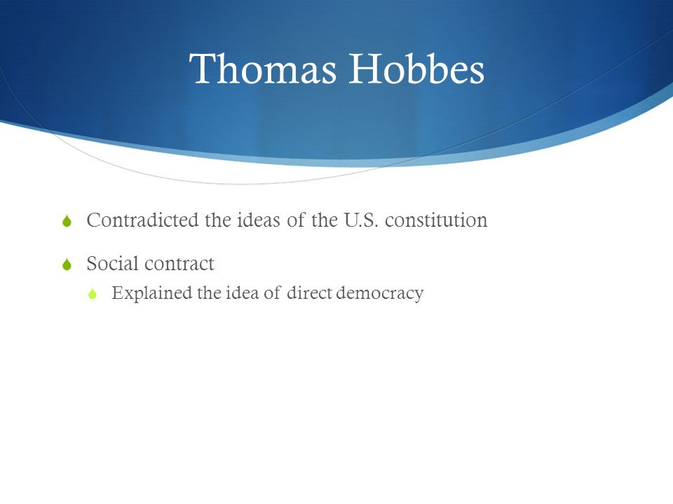 Thomas Hobbes Contradicted the ideas of the U.S. constitution