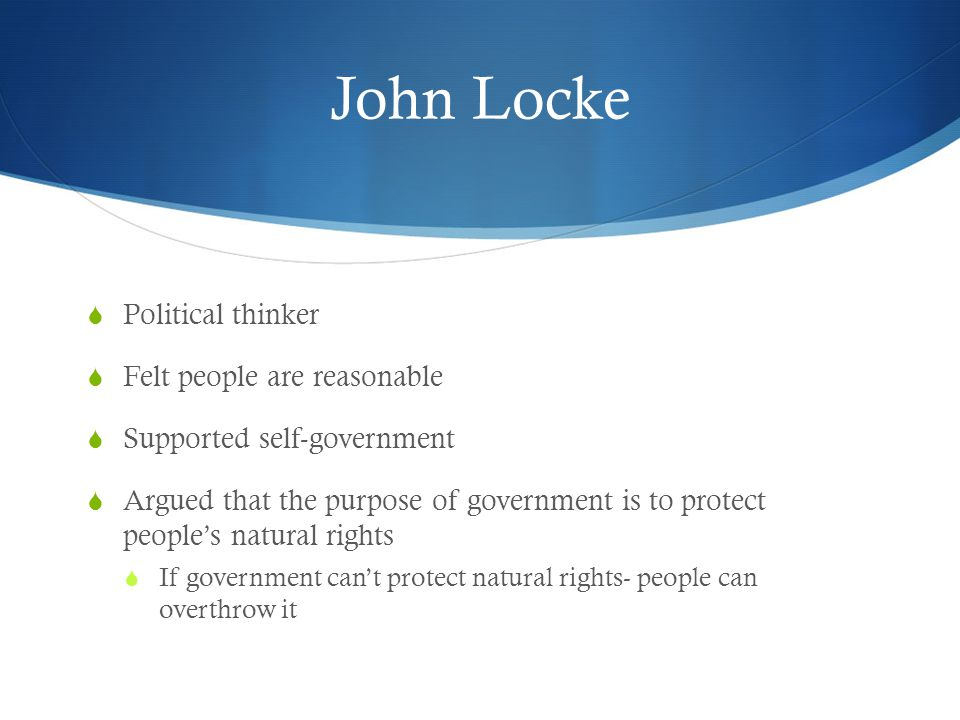 John Locke Political thinker Felt people are reasonable
