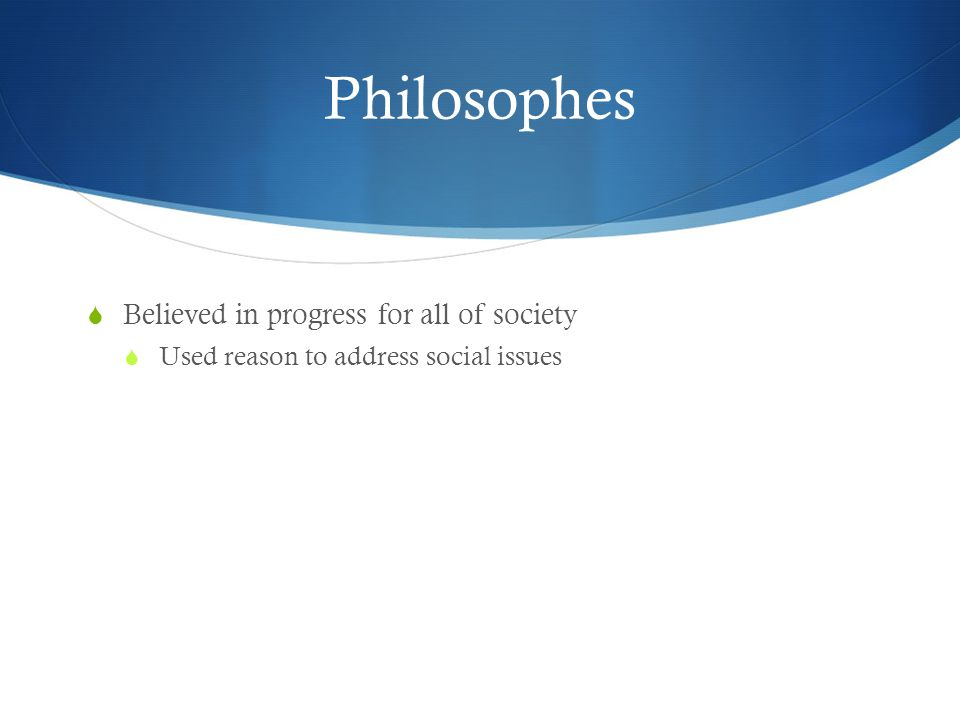 Philosophes Believed in progress for all of society