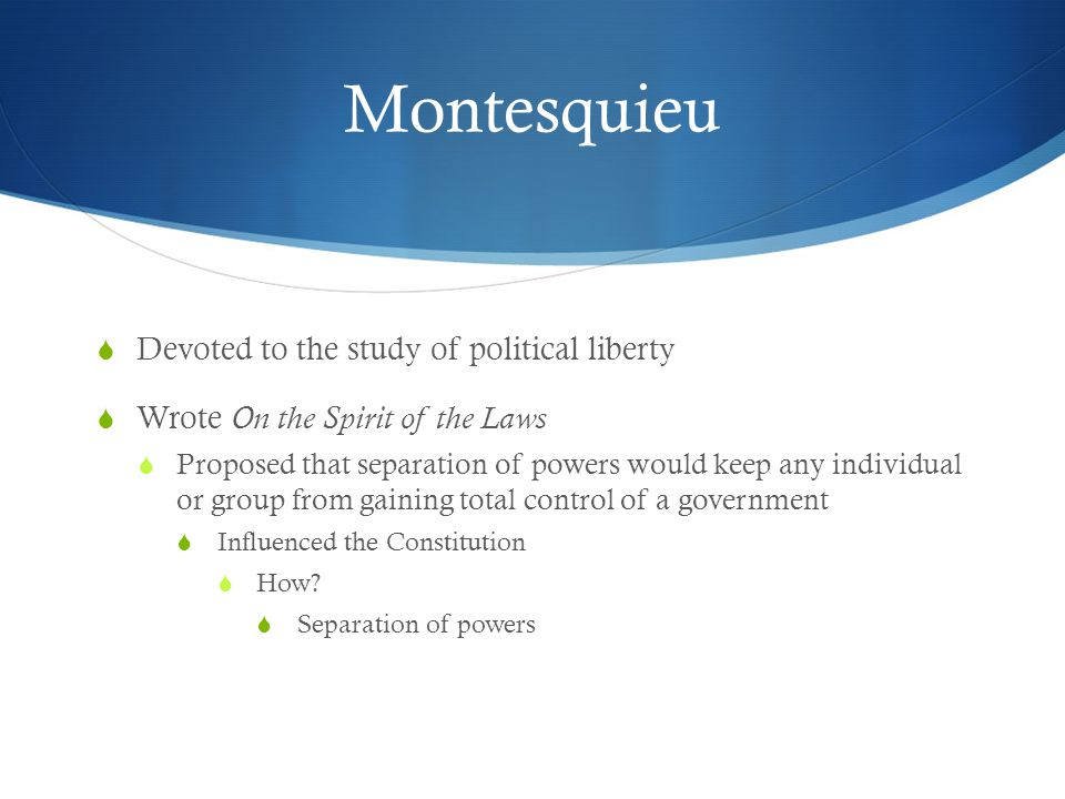 Montesquieu Devoted to the study of political liberty