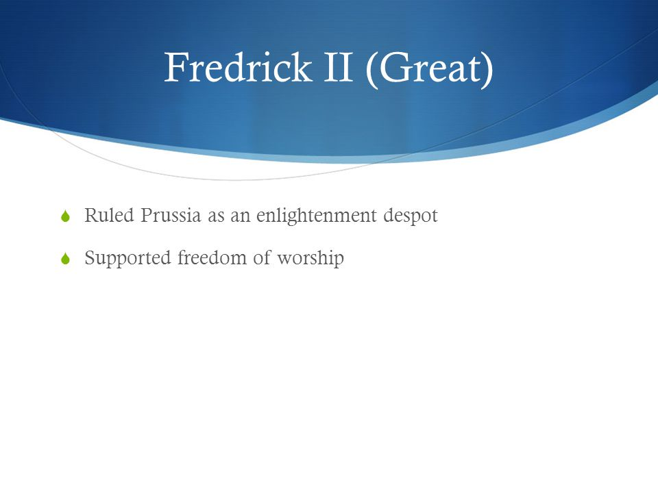 Fredrick II (Great) Ruled Prussia as an enlightenment despot