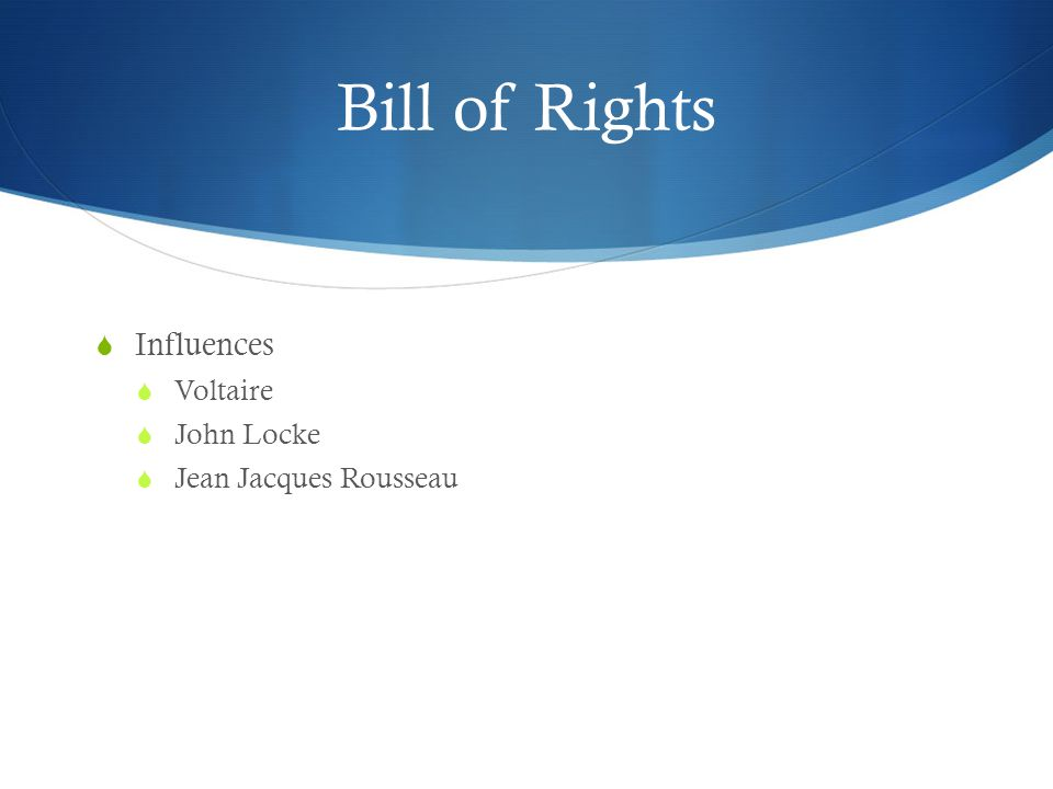Bill of Rights Influences Voltaire John Locke Jean Jacques Rousseau