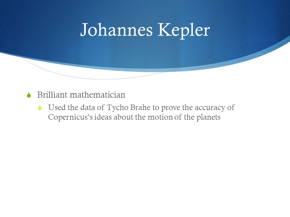 Johannes Kepler Brilliant mathematician