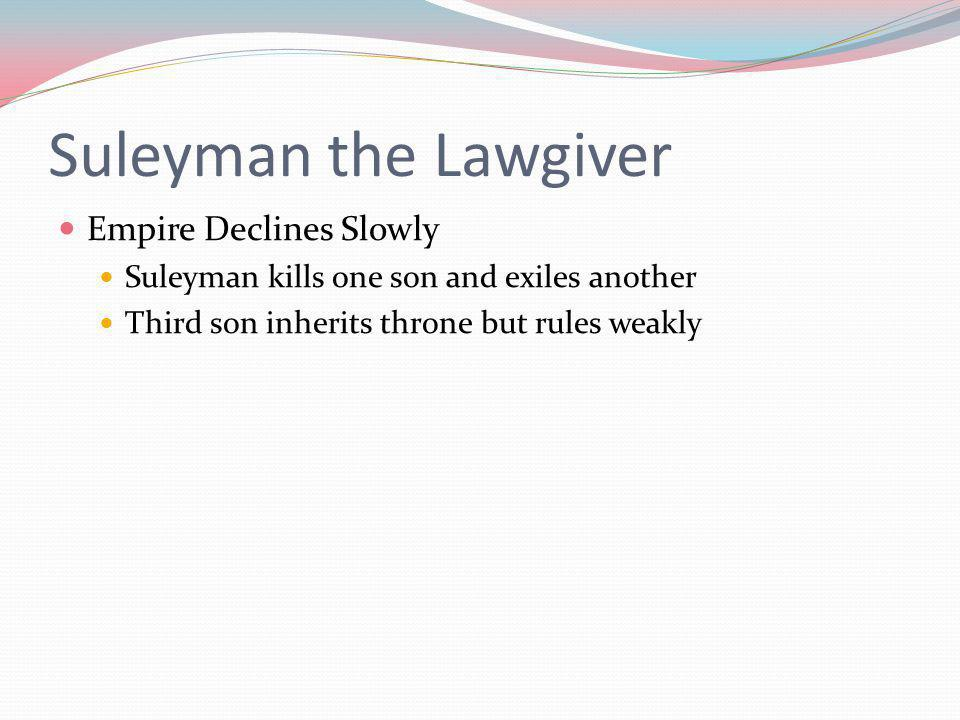 Suleyman the Lawgiver Empire Declines Slowly