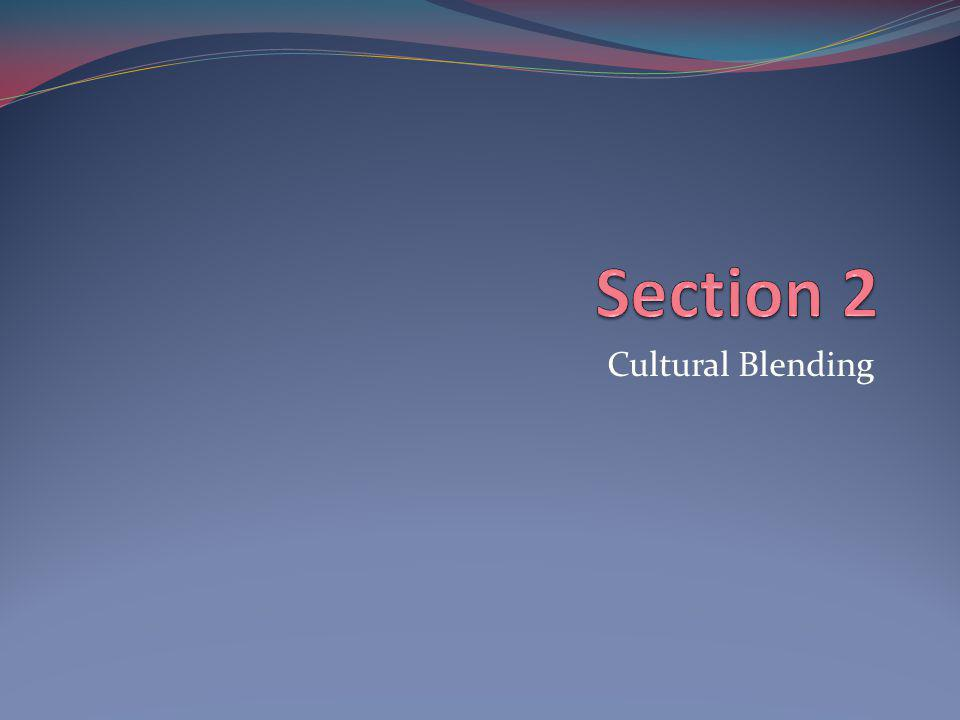 Section 2 Cultural Blending