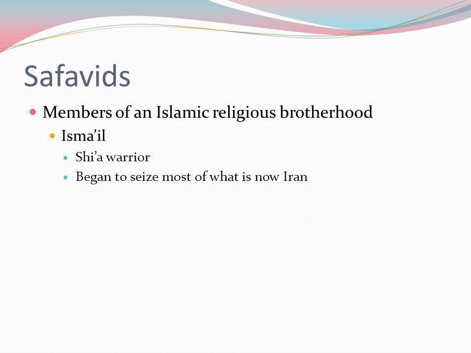 Safavids Members of an Islamic religious brotherhood Isma'il
