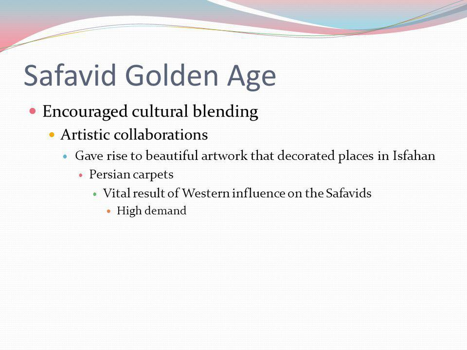Safavid Golden Age Encouraged cultural blending
