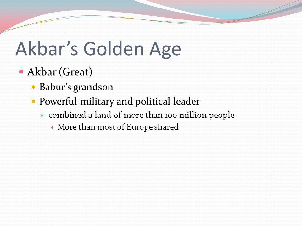 Akbar's Golden Age Akbar (Great) Babur's grandson