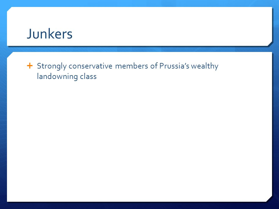 Junkers Strongly conservative members of Prussia's wealthy landowning class