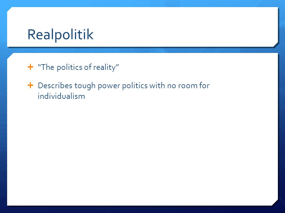 Realpolitik The politics of reality