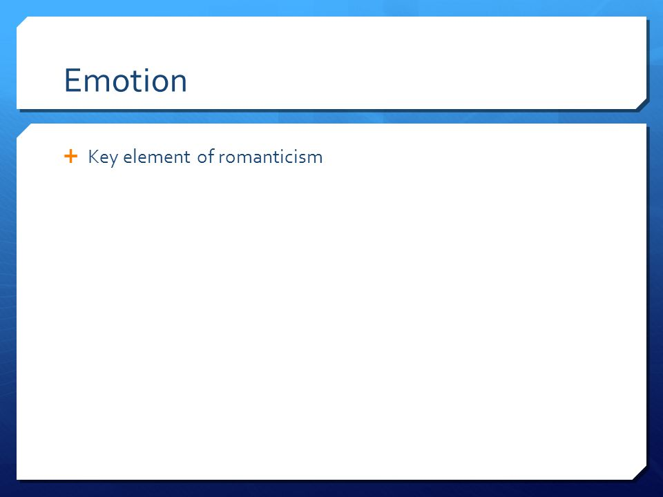 Emotion Key element of romanticism