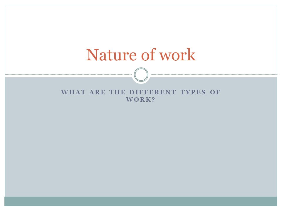 What are the different types of work