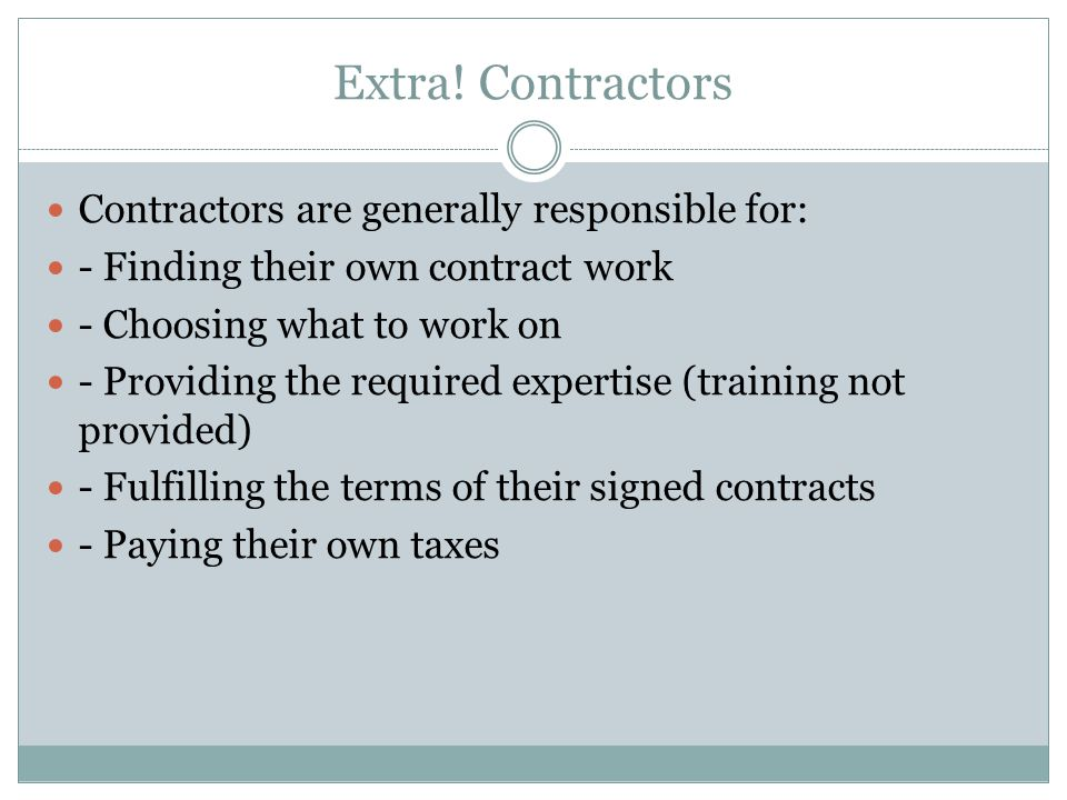 Extra! Contractors Contractors are generally responsible for: