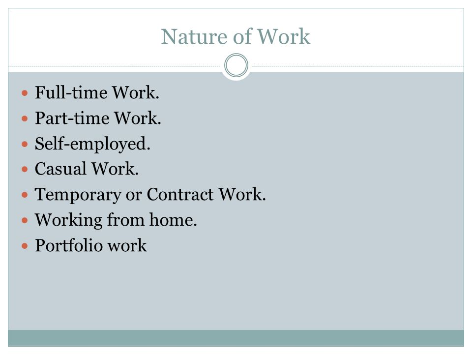 Nature of Work Full-time Work. Part-time Work. Self-employed.