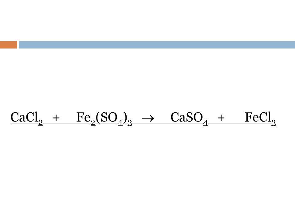CaCl2 + Fe2(SO4)3  CaSO4 + FeCl3