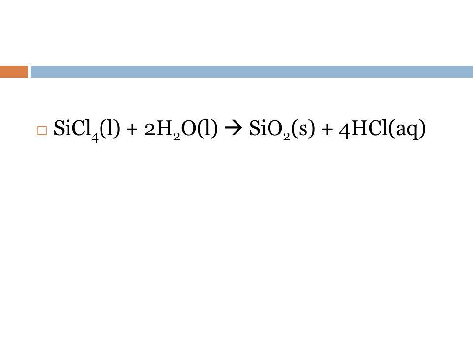 SiCl4(l) + 2H2O(l)  SiO2(s) + 4HCl(aq)